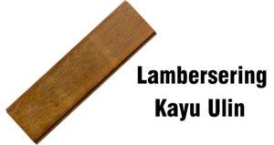 jual lambersering kayu ulin
