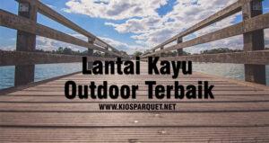 decking kayu outdoor terbaik 2021